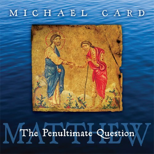 Michael Card Matthew The Penultimate Question