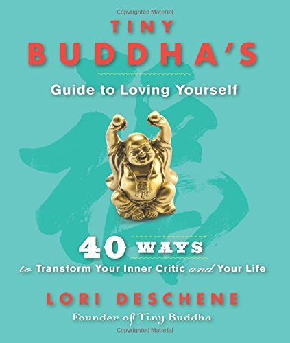 Lori Deschene Tiny Buddha's Guide To Loving Yourself 40 Ways To Transform Your Inner Critic And Your L