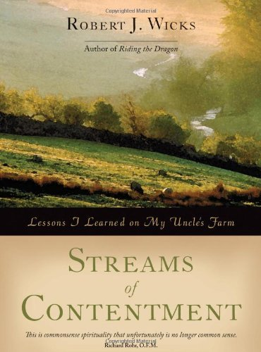 Robert J. Wicks Streams Of Contentment Lessons I Learned On My Uncle's Farm