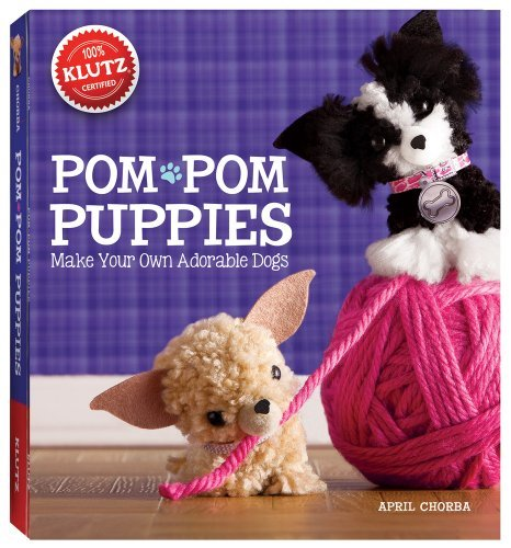 April Chorba Pom Pom Puppies Make Your Own Adorable Dogs [with Felt Yarn Bea
