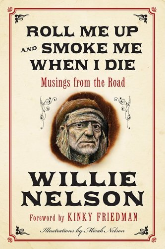 Willie Nelson Roll Me Up And Smoke Me When I Die Musings From The Road