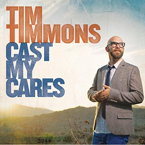 Tim Timmons Cast My Cares