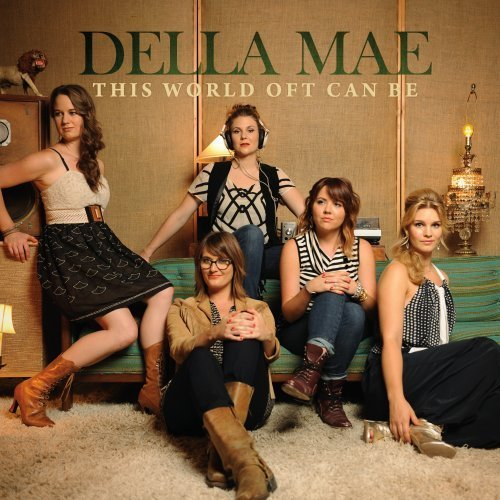 Della Mae This World Oft Can Be