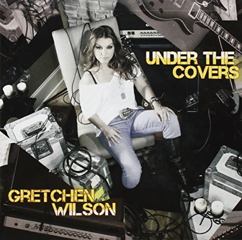 Gretchen Wilson Under The Covers
