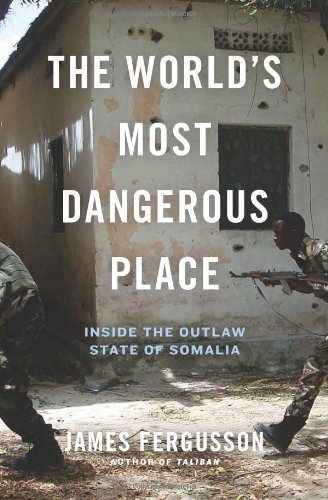 James Fergusson The World's Most Dangerous Place Inside The Outlaw State Of Somalia