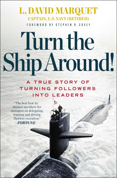 L. David Marquet Turn The Ship Around! A True Story Of Turning Followers Into Leaders