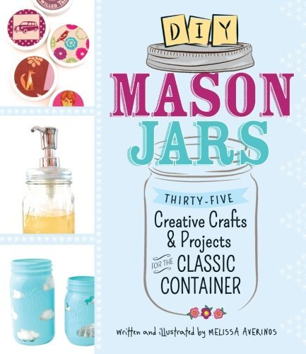 Melissa Averinos Diy Mason Jars Thirty Five Creative Crafts & Projects For The Cl