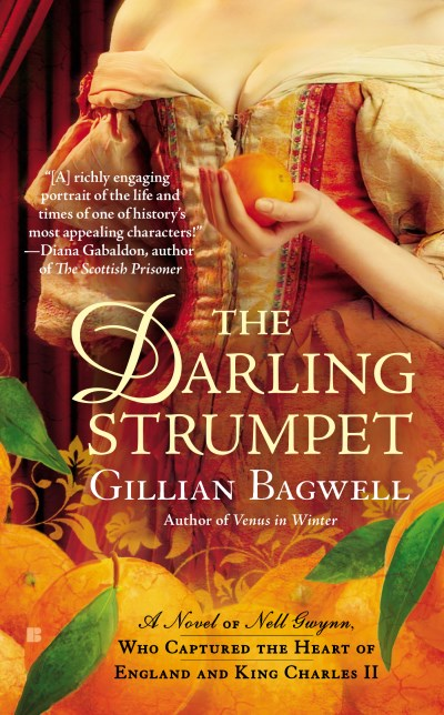 Gillian Bagwell The Darling Strumpet A Novel Of Nell Gwynn Who Captured The Heart Of
