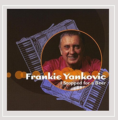 Frankie Yankovic I Stopped For A Beer