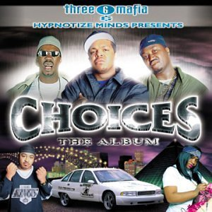 Three 6 Mafia Choices Explicit Version