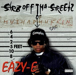 Eazy E Str8 Off Tha Streetz Of Muthap Explicit Version