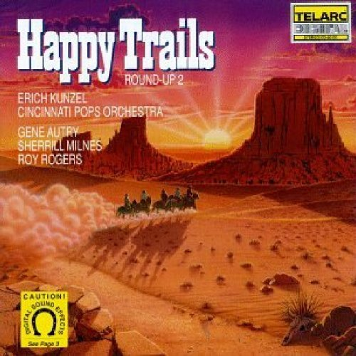 Erich Kunzel Happy Trails Round Up 2 Autry Milnes Rogers Kunzel Cincinnati Pops Orch