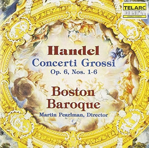 George Frideric Handel Con Grossi Op 6 No. 1 6 Pearlman Boston Baroque