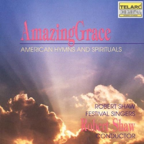 Amazing Grace American Hymns & Spirituals Shaw Robert Shaw Fest Singers