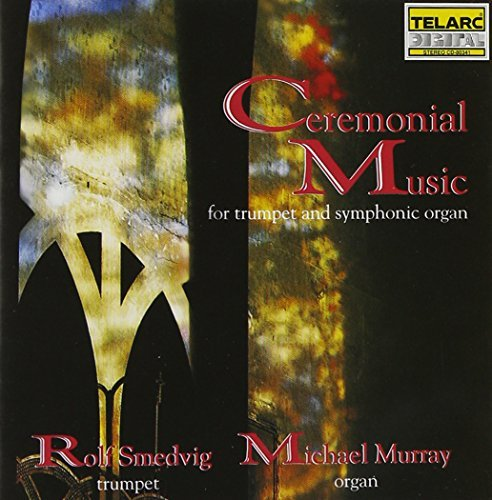 Smedvig Murray Ceremonial Music For Trumpet & Smedvig (tpt) Murray (org)