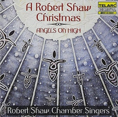 Robert Shaw Angels On High Robert Shaw Chr Chandler Mackenzie Remy Shaw Robert Shaw Chbr Singers