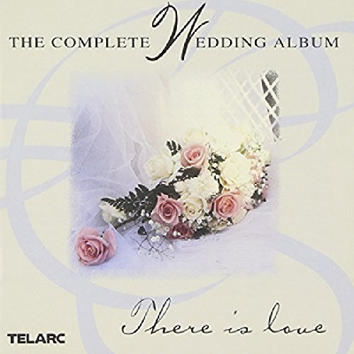 There Is Love Complete Wedding Album Campra Bach Widor Mendelssohn Handel Schubert Pachelbel Rota