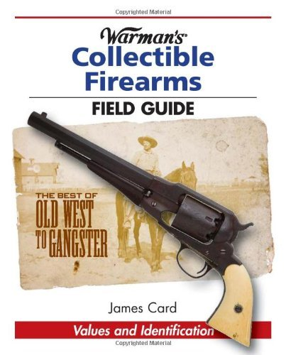 James Card Warman's Collectible Firearms Field Guide
