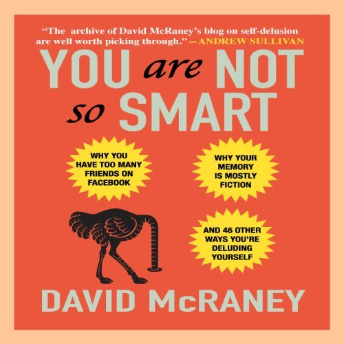 David Mcraney You Are Not So Smart Why You Have Too Many Friends On Facebook Why Yo
