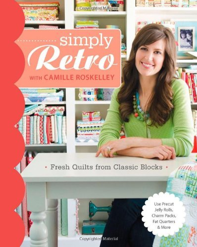 Camille Roskelley Simply Retro With Camille Roskelley Fresh Quilts From Classic Blocks