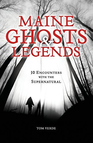 Thomas Verde Maine Ghosts And Legends 30 Encounters With The Supernatural 0002 Edition;