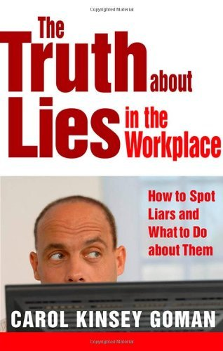 Carol Kinsey Goman The Truth About Lies In The Workplace How To Spot Liars And What To Do About Them