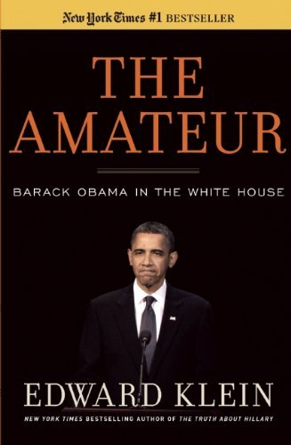 Edward Klein The Amateur Barack Obama In The White House