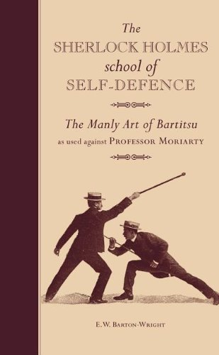 E. W. Barton Wright The Sherlock Holmes School Of Self Defence The Manly Art Of Bartitsu As Used Against Profess