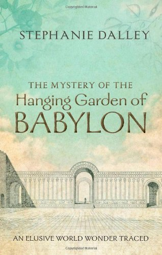 Stephanie Dalley The Mystery Of The Hanging Garden Of Babylon An Elusive World Wonder Traced