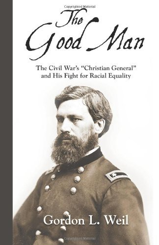 Gordon L. Weil The Good Man The Civil War's Christian General And His Fight F