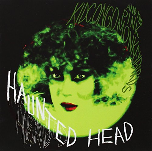 Kid Congo & The Pink Monkey Birds Haunted Head Haunted Head