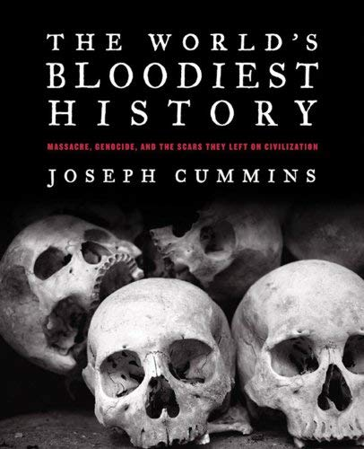 Joseph Cummins The World's Bloodiest History Massacre Genocide And The Scars They Left On Ci