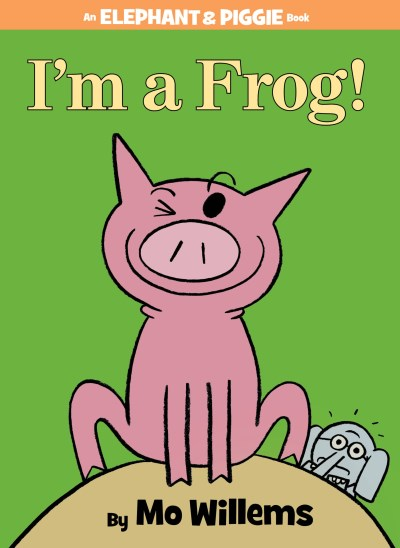 Mo Willems I'm A Frog! (an Elephant And Piggie Book)