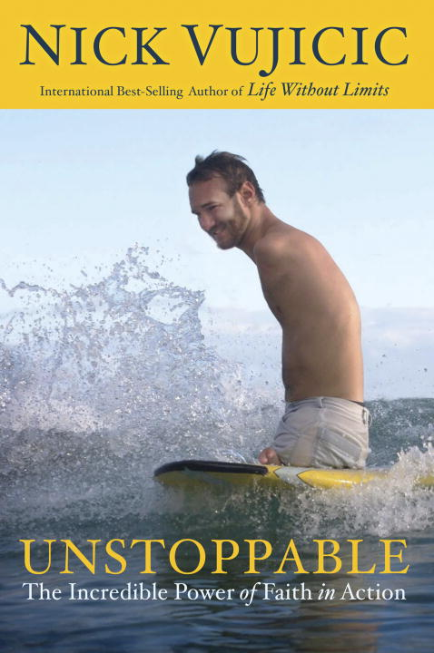 Nick Vujicic Unstoppable The Incredible Power Of Faith In Action