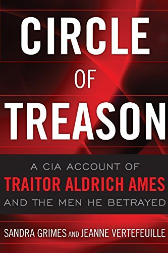 Sandra Grimes Circle Of Treason A Cia Account Of Traitor Aldrich Ames And The Men