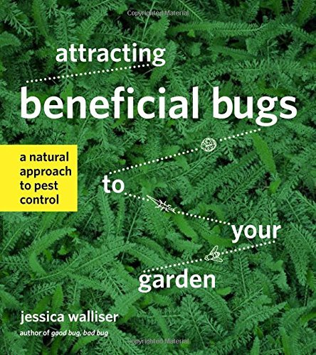 Jessica Walliser Attracting Beneficial Bugs To Your Garden A Natural Approach To Pest Control