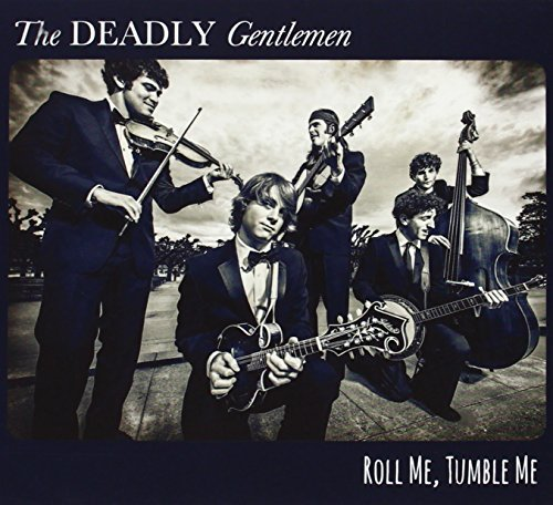 Deadly Gentlemen Roll Me Tumble Me