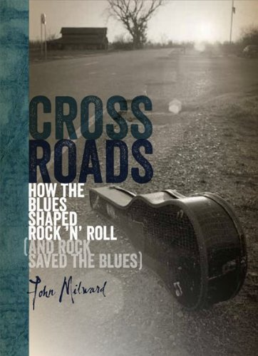 John Milward Crossroads How The Blues Shaped Rock 'n' Roll (and Rock Save