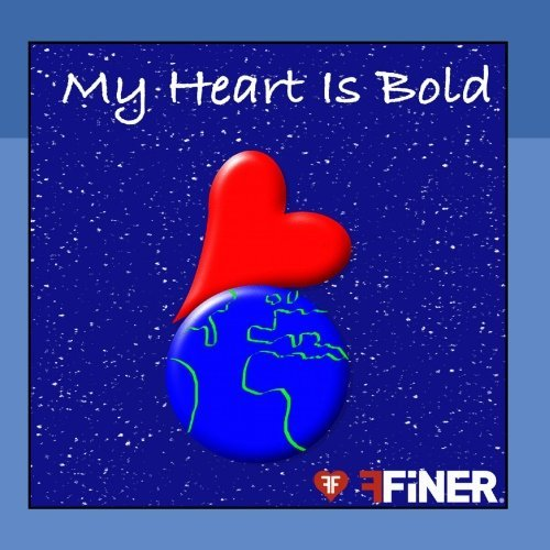 Finer My Heart Is Bold