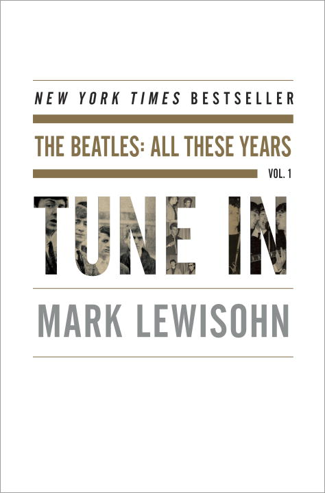 Mark Lewisohn Tune In The Beatles All These Years