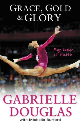 Gabrielle Douglas Grace Gold And Glory My Leap Of Faith