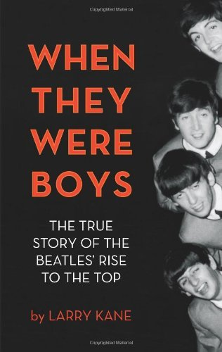 Larry Kane When They Were Boys The True Story Of The Beatles' Rise To The Top