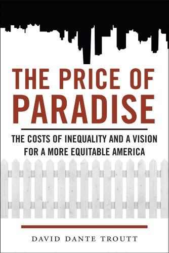 David Dante Troutt The Price Of Paradise The Costs Of Inequality And A Vision For A More E