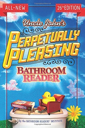 Bathroom Reader's Hysterical Society Uncle John's Perpetually Pleasing Bathroom Reader 0026 Edition;