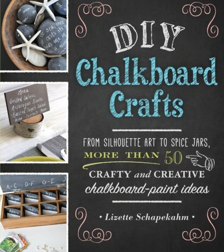 Lizette Schapekahm Diy Chalkboard Crafts From Silhouette Art To Spice Jars More Than 50 C