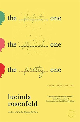 Lucinda Rosenfeld The Pretty One A Novel About Sisters