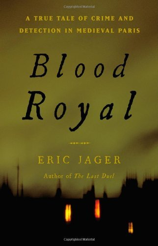 Eric Jager Blood Royal A True Tale Of Crime And Detection In Medieval Pa