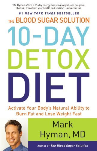 Mark Hyman The Blood Sugar Solution 10 Day Detox Diet Activate Your Body's Natural Ability To Burn Fat