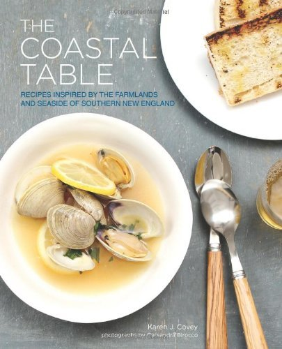 Karen J. Covey The Coastal Table Recipes Inspired By The Farmlands And Seaside Of