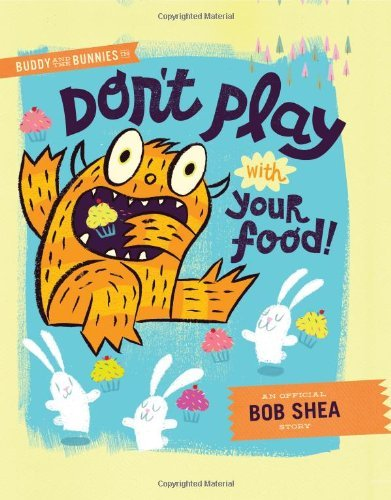 Bob Shea Buddy And The Bunnies In Don't Play With Your Food